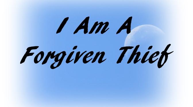 I Am A Forgiven Thief