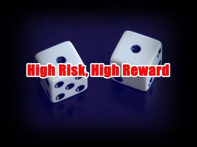 High Risk, High Reward
